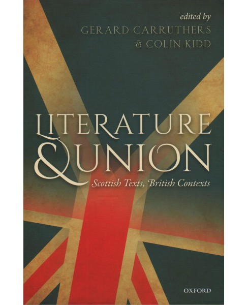 Literature and Union : Scottish Texts, British Contexts (Hardcover) - image 1 of 1