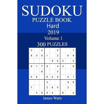300 Hard Sudoku Puzzle Book 2019 - by James Watts (Paperback)
