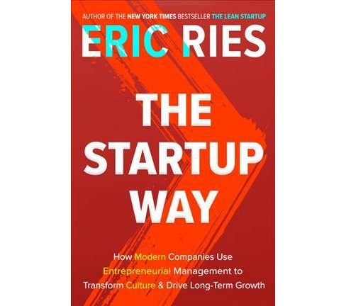 Startup Way : How Modern Companies Use Entrepreneurial Management to Transform Culture and Drive - image 1 of 1