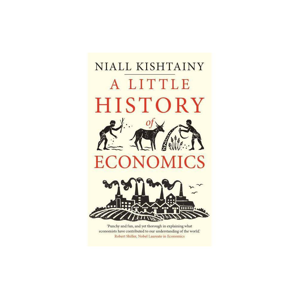 A Little History Of Economics Little Histories By Niall Kishtainy Paperback