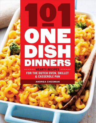101 One-Dish Dinners : Hearty Recipes for the Dutch Oven, Skillet & Casserole Pan (Paperback)(Andrea