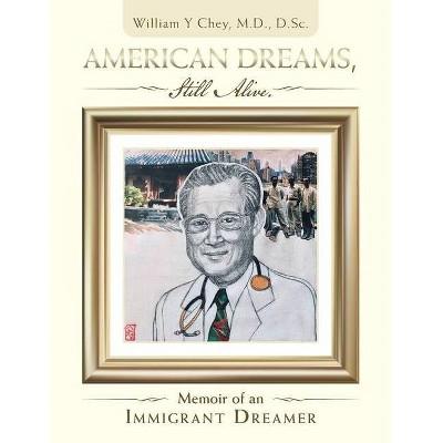 American Dreams, Still Alive - by  William Y Chey D Sc (Paperback)