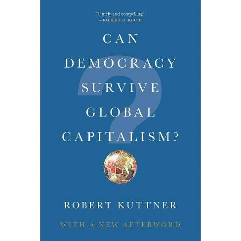 Can Democracy Survive Global Capitalism? - by  Robert Kuttner (Paperback) - image 1 of 1