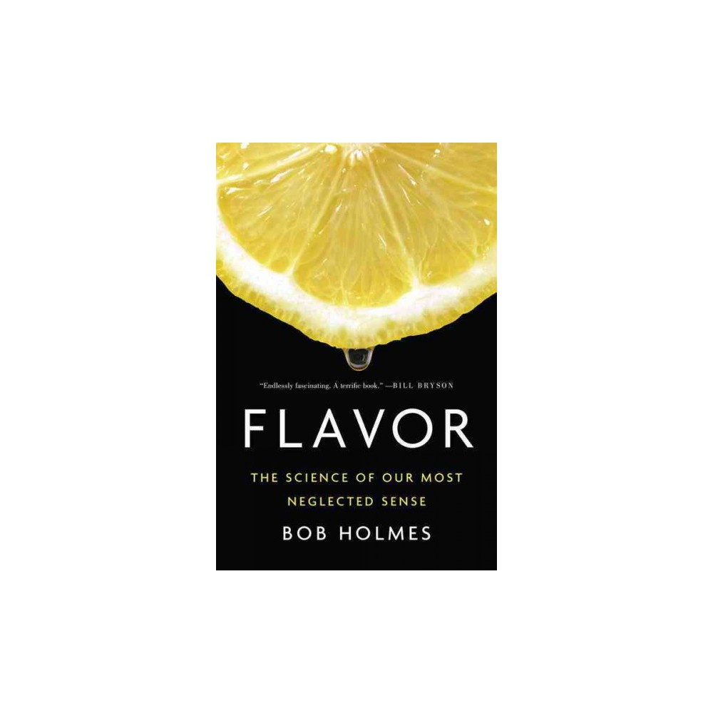 Flavor : The Science of Our Most Neglected Sense - by Bob Holmes (Hardcover)