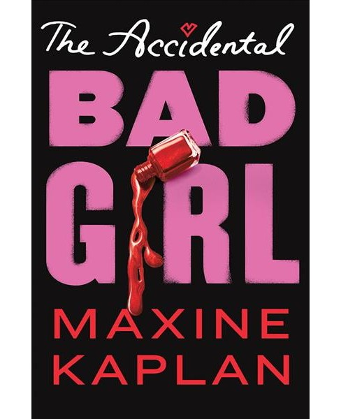 Accidental Bad Girl -  by Maxine Kaplan (Hardcover) - image 1 of 1