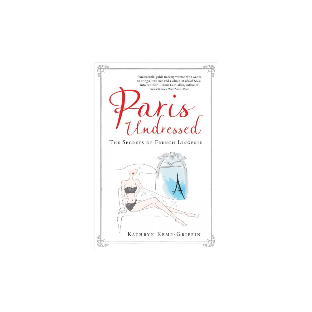 Paris Undressed : The Secrets of French Lingerie (Hardcover) (Kathryn Kemp-griffin)