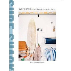 Surf Shack - by  Nina Freudenberger & Heather Summerville (Hardcover)