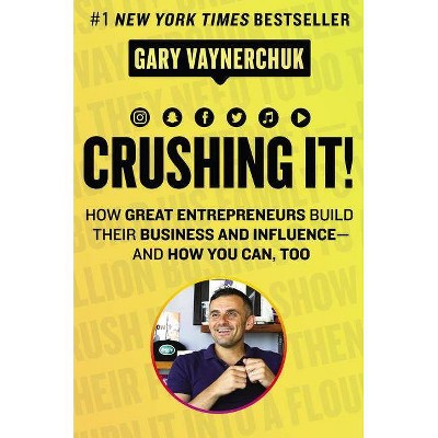 Crushing It! : How Great Entrepreneurs Build Their Business and Influence-and How You Can, Too - by Gary Vaynerchuk (Hardcover)
