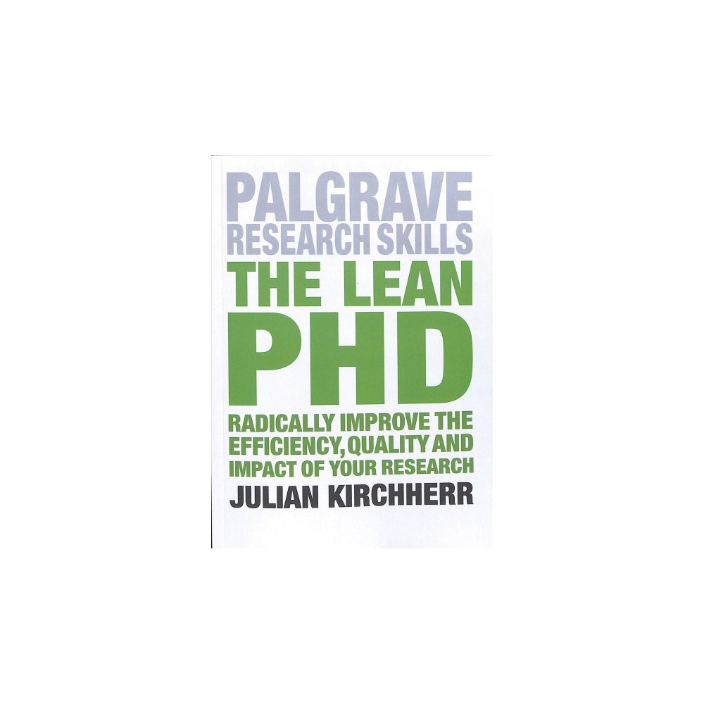 Lean PhD : Radically Improve the Efficiency, Quality and Impact of Your Research - (Paperback)