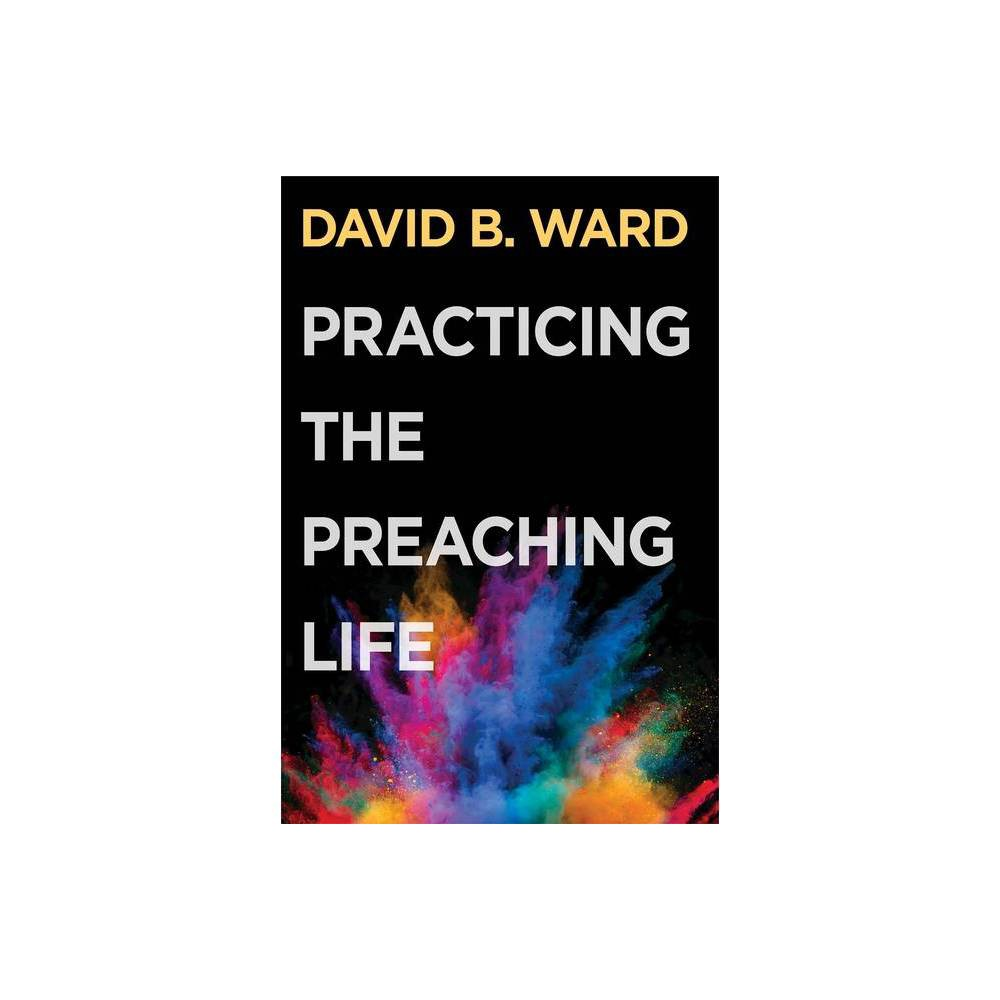 Practicing The Preaching Life By David B Ward Paperback