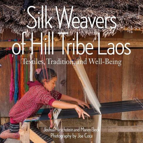 Silk Weavers of Hill Tribe Laos - by  Joshua Hirschstein & Maren Beck (Paperback) - image 1 of 1