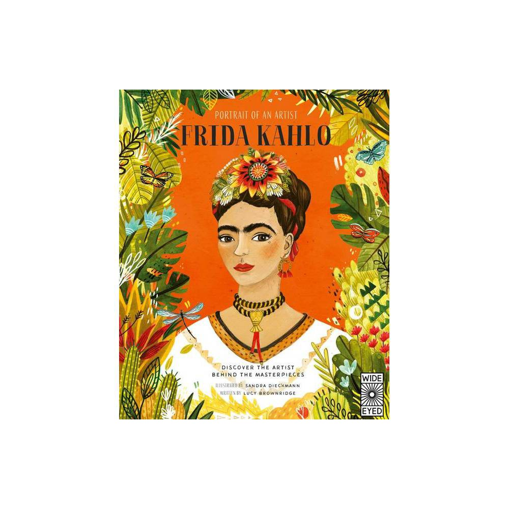 Portrait Of An Artist Frida Kahlo By Lucy Brownridge Hardcover