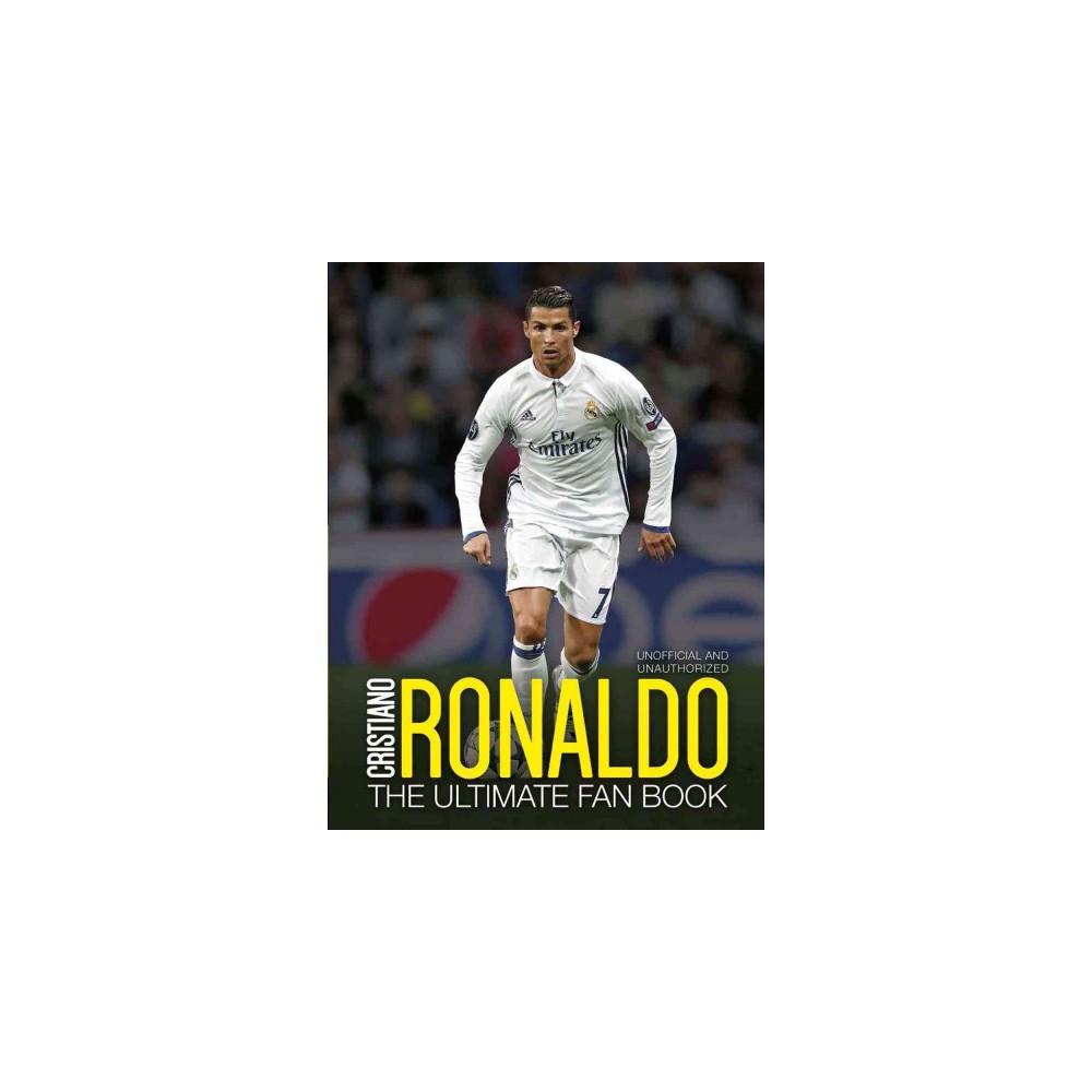 Cristiano Ronaldo : The Ultimate Fan Book - by Iain Spragg (Paperback)