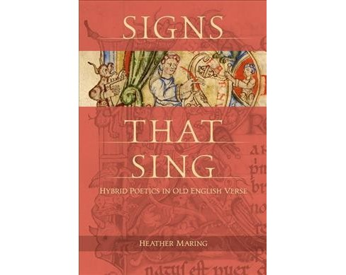 Signs That Sing : Hybrid Poetics in Old English Verse (Hardcover) (Heather Maring) - image 1 of 1