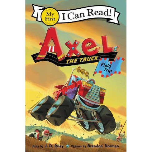 Axel the Truck: Field Trip - (My First I Can Read) by  J D Riley (Hardcover) - image 1 of 1