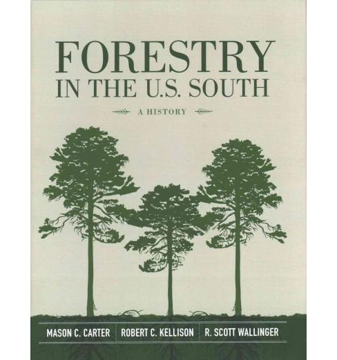 Forestry in the U.S. South : A History (Hardcover) (Mason C. Carter & Robert C. Kellison & R. Scott - image 1 of 1