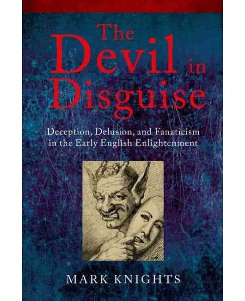 Devil in Disguise : Deception, Delusion, and Fanaticism in the Early English Enlightenment (Paperback) - image 1 of 1