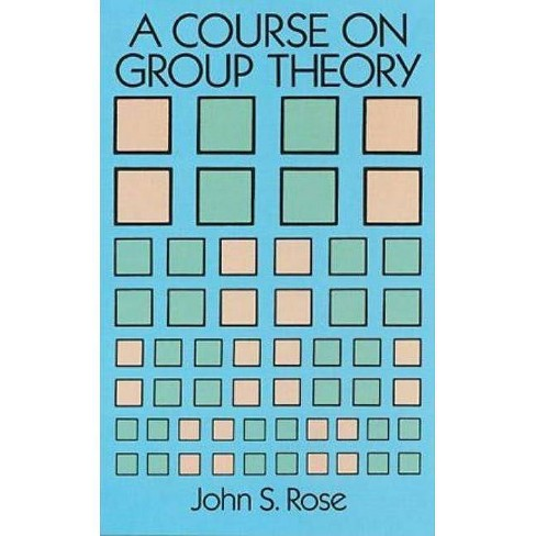 A Course on Group Theory - (Dover Books on Advanced Mathematics) by  John S Rose (Paperback) - image 1 of 1