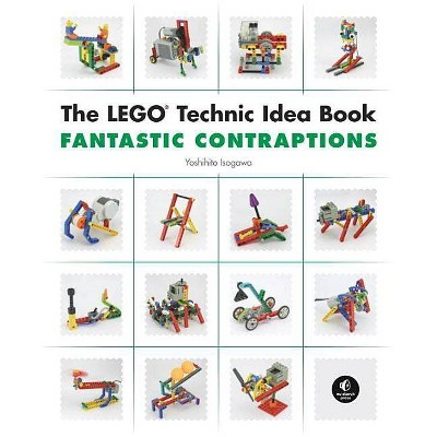 The Lego Technic Idea Book: Fantastic Contraptions - by  Yoshihito Isogawa (Paperback)