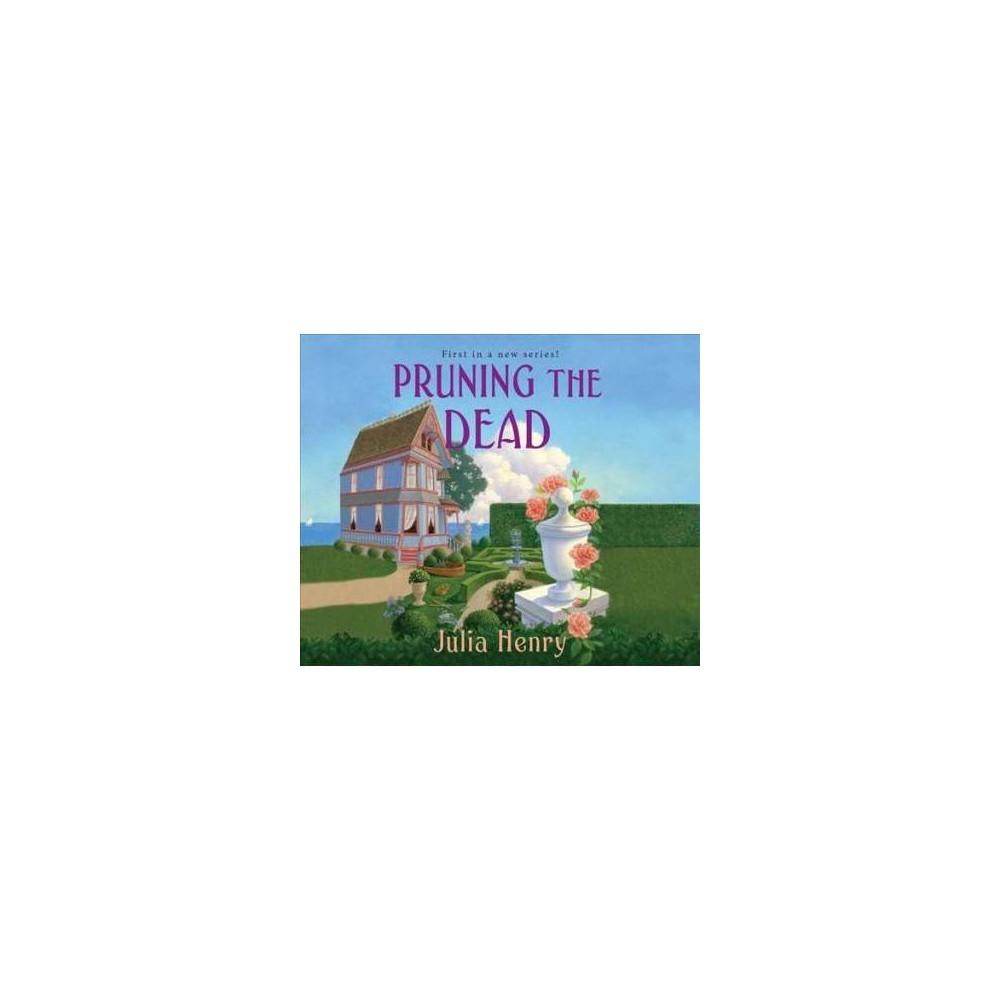 Pruning the Dead - Unabridged by Julia Henry (CD/Spoken Word)