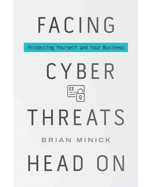 Facing Cyber Threats Head On : Protecting Yourself and Your Business (Hardcover) (Brian Minick) - image 1 of 1