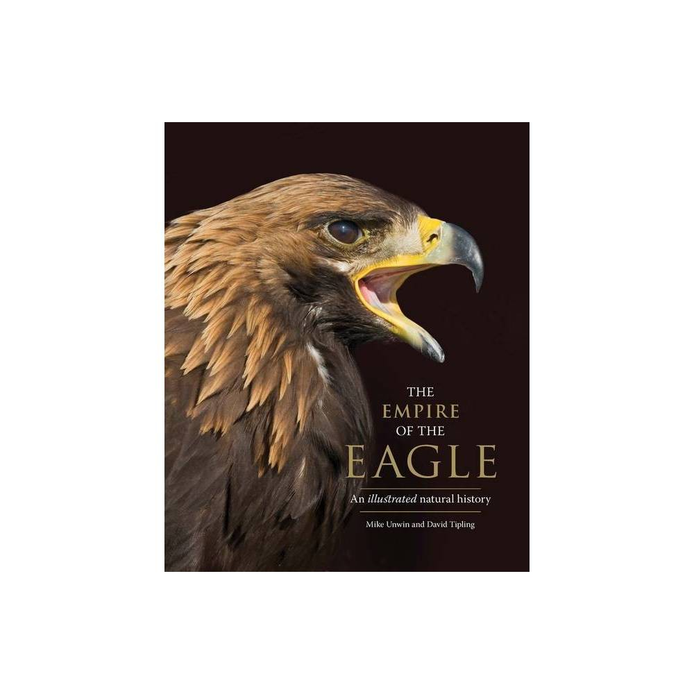 The Empire Of The Eagle By Mike Unwin David Tipling Hardcover