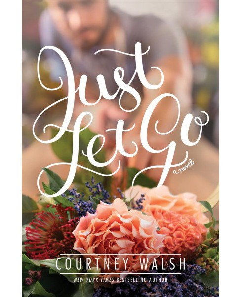 Just Let Go -  by Courtney Walsh (Paperback) - image 1 of 1