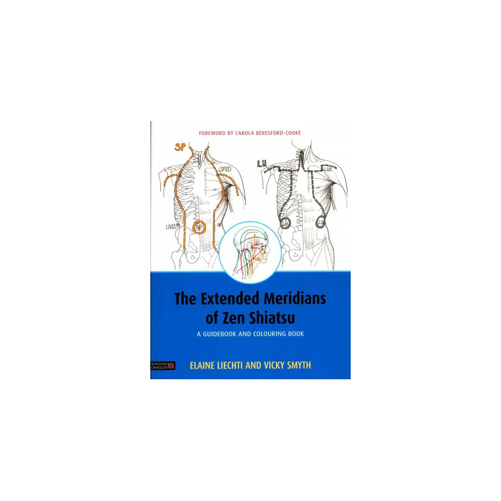 Extended Meridians of Zen Shiatsu : A Guidebook and Colouring Book (Paperback) (Elaine Liechti)