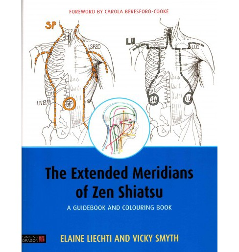 Extended Meridians of Zen Shiatsu : A Guidebook and Colouring Book (Paperback) (Elaine Liechti) - image 1 of 1