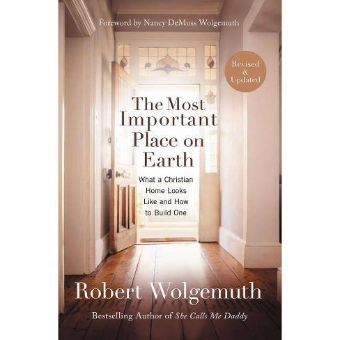 The Most Important Place on Earth - by  Robert Wolgemuth (Paperback) - image 1 of 1