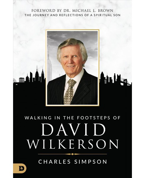 Walking in the Footsteps of David Wilkerson : The Journey and Reflections of a Spiritual Son (Paperback) - image 1 of 1