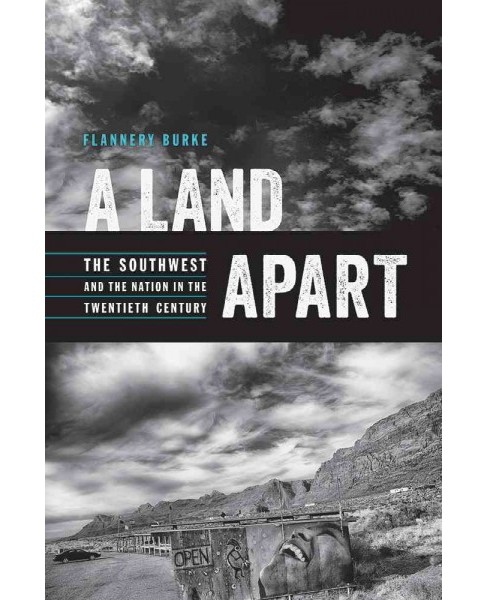 Land Apart : The Southwest and the Nation in the Twentieth Century -  by Flannery Burke (Paperback) - image 1 of 1
