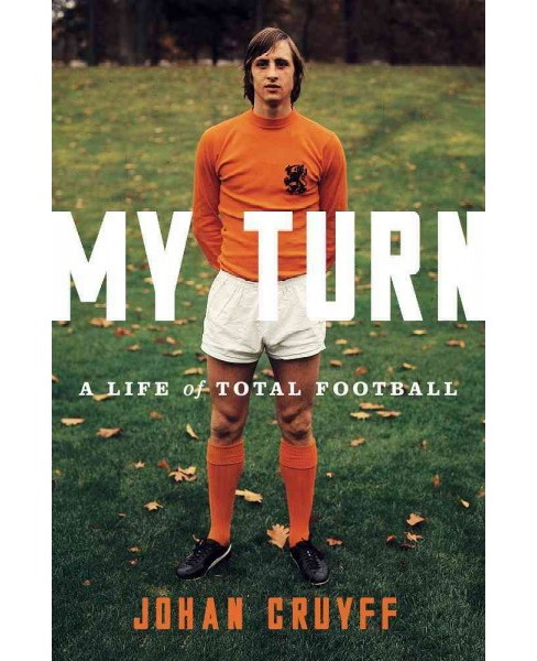 My Turn : A Life of Total Football (Hardcover) (Johan Cruyff) - image 1 of 1