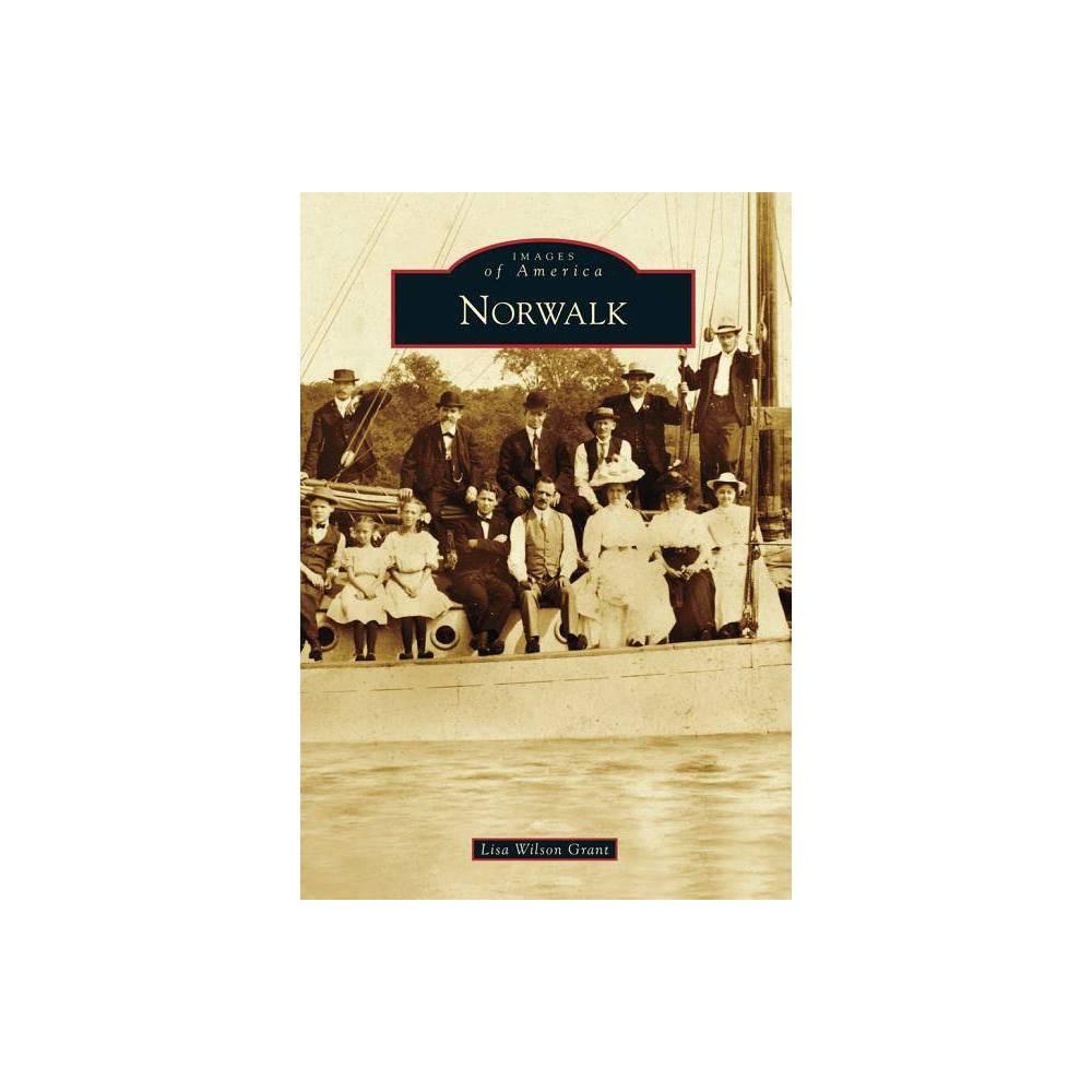 Norwalk Images Of America Arcadia Publishing By Lisa Wilson Grant Paperback