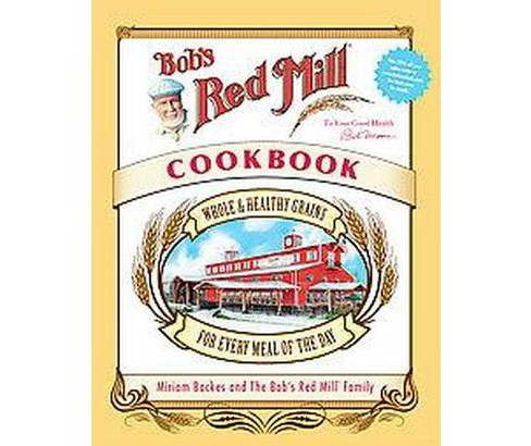 Bob's Red Mill Cookbook : Whole & Healthy Grains for Every Meal of the Day (Hardcover) (Miriam Backes & - image 1 of 1