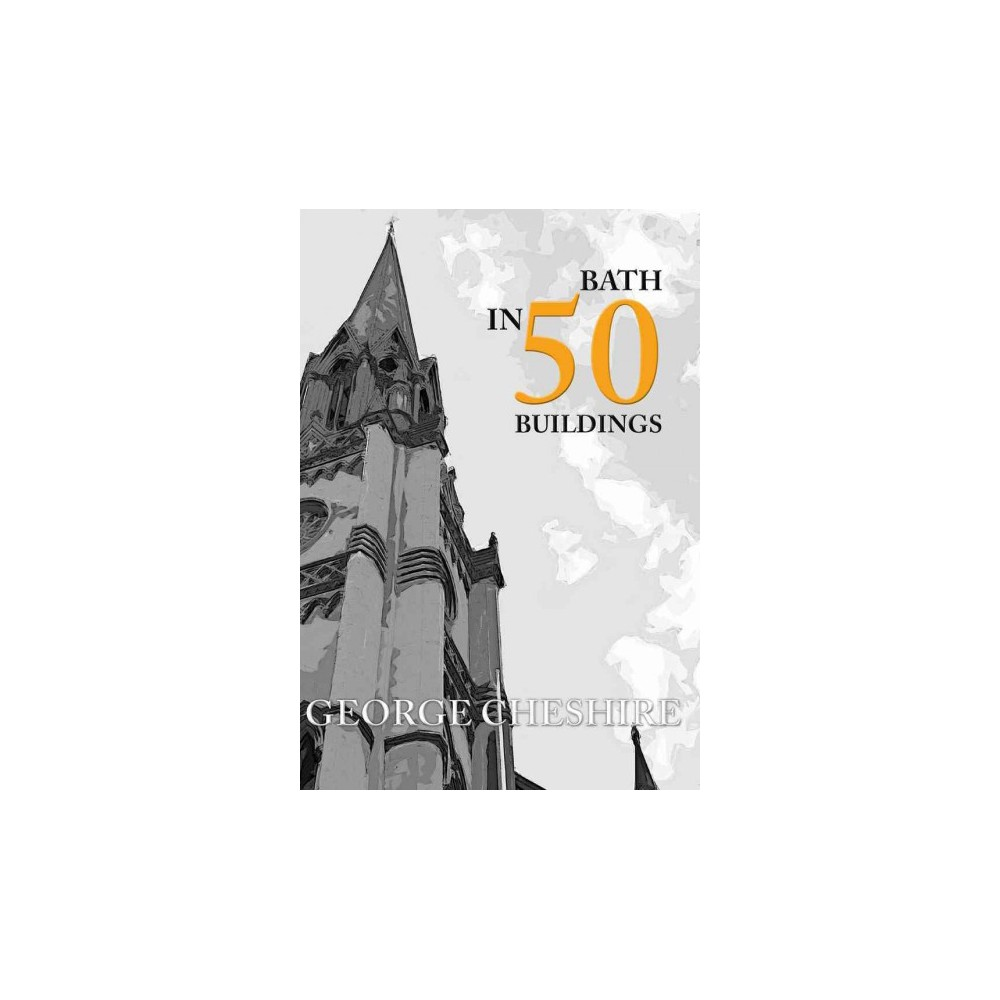 Bath in 50 Buildings (Paperback) (George Cheshire)