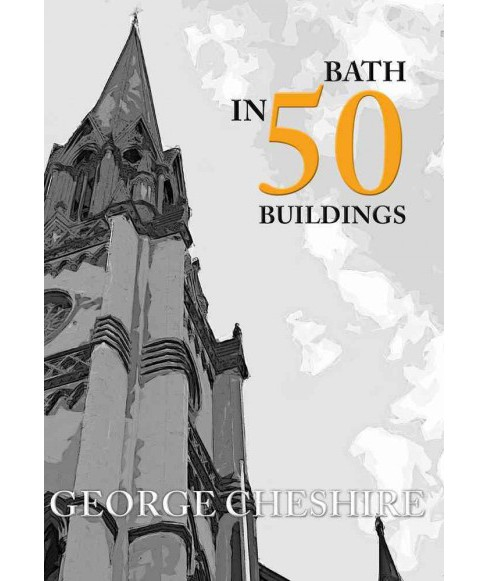 Bath in 50 Buildings (Paperback) (George Cheshire) - image 1 of 1