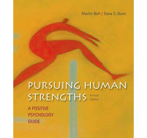 Pursuing Human Strengths : A Positive Psychology Guide (Paperback) (Martin Bolt) - image 1 of 1