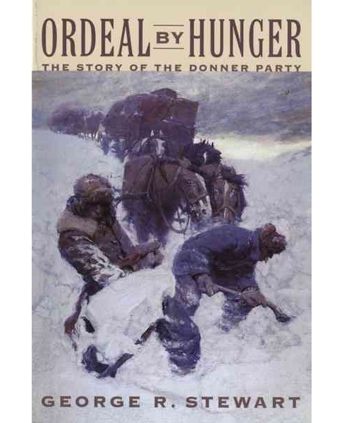 Ordeal by Hunger : The Story of the Donner Party -  Reissue by George R. Stewart (Paperback) - image 1 of 1