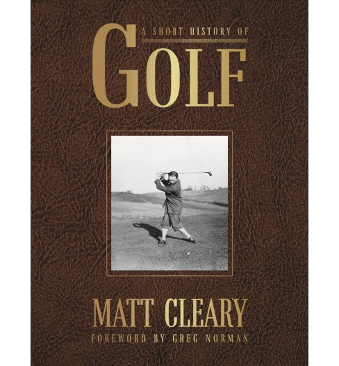 Short History of Golf (Hardcover) (Matt Cleary) - image 1 of 1
