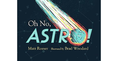 Oh No, Astro! (School And Library) (Matt Roeser) - image 1 of 1
