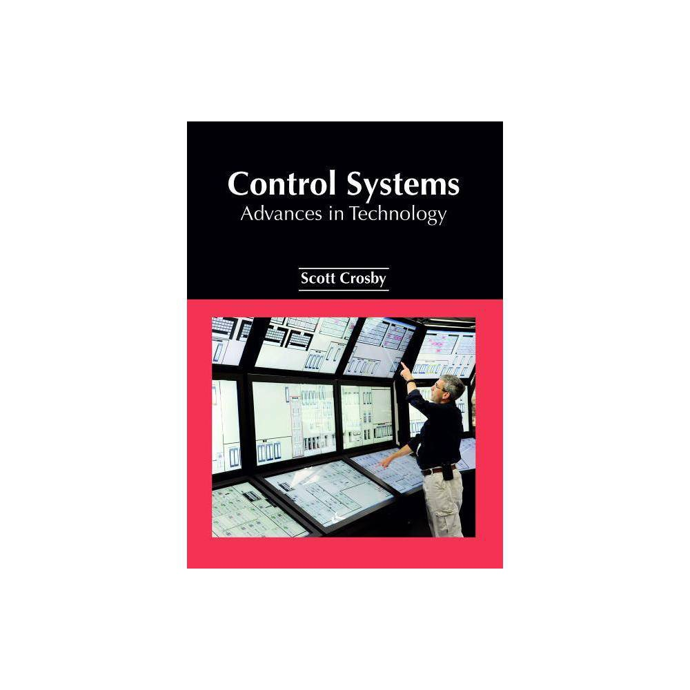 Control Systems: Advances in Technology - (Hardcover) The behavior of varied devices is managed and regulated by control systems. Control systems are of two types, open loop control systems and closed loop control systems. Programmable logic controllers, Pid controllers, microcontrollers are some common types of control systems. While understanding the long-term perspectives of the topics, the book makes an effort in highlighting their impact as a modern tool for the growth of the discipline. The book studies, analyses and upholds the pillars of control systems and its utmost significance in modern times. Students, researchers, experts and all associated with control systems will benefit alike from this book.