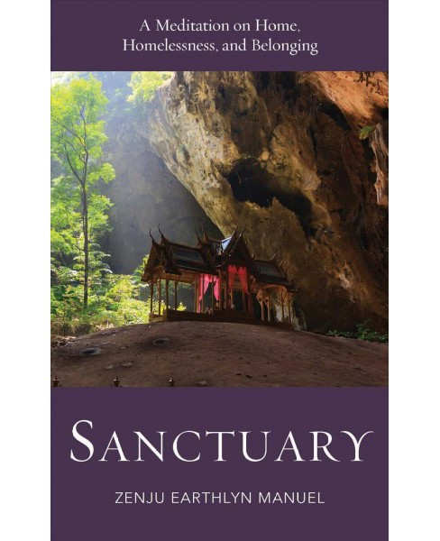 Sanctuary : A Meditation on Home, Homelessness, and Belonging -  by Zenju Earthlyn Manuel (Paperback) - image 1 of 1