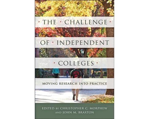 Challenge of Independent Colleges : Moving Research into Practice (Hardcover) - image 1 of 1