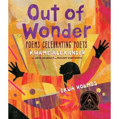 Out of Wonder: Poems Celebrating Poets - by  Kwame Alexander & Chris Colderley & Marjory Wentworth (Hardcover)