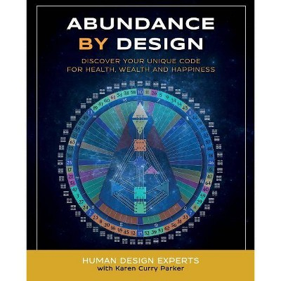 Abundance by Design - (Life by Human Design) by  Karen Curry Parker (Paperback)