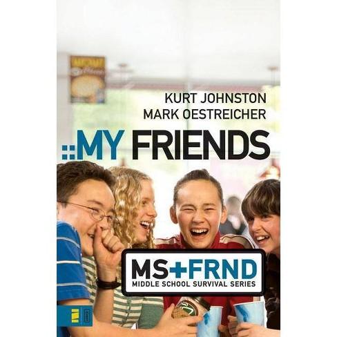 My Friends - (Invert / Middle School Survival) by  Kurt Johnston & Mark Oestreicher (Paperback) - image 1 of 1