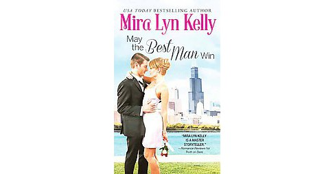 May the Best Man Win (Paperback) (Mira Lyn Kelly) - image 1 of 1