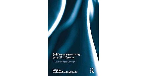 Self-Determination in the Early Twenty-First Century : A Double Edged Concept (Hardcover) - image 1 of 1