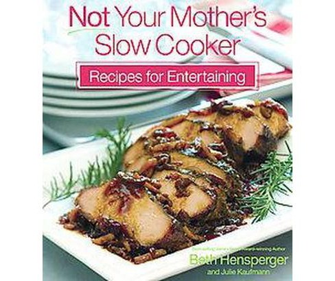 Not Your Mother's Slow Cooker Recipes fo by Beth Hensperger - image 1 of 1